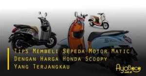 Tips Membeli Sepeda Motor Matic Dengan Harga Honda Scoopy Yang Terjangkau