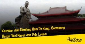 Keunikan dari Klenteng Sam Po Kong, Harga Tiket Masuk dan Peta Lokasi
