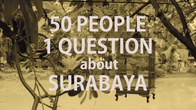 50 People 1 Question: Menurutmu Surabaya itu Kota?