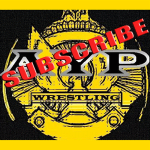 Subcribe to AYP Wrestling's Podcasts