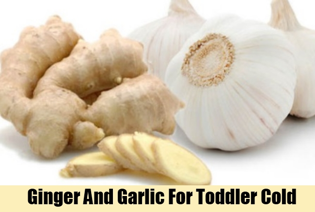 Ginger And Garlic For Toddler Cold