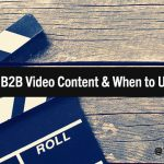 How to Select the Right Type of Video for Your B2B Marketing Goals