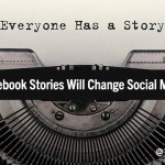 The Future of Connection on Facebook: How Stories May Change the Marketing Game