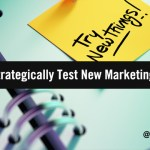 How B2B Marketers Can Strategically Test New Digital Marketing Tactics