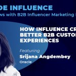 Inside Influence EP08: Srijana Angdembey from Oracle on How Influence Creates Better B2B Customer Experiences
