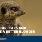 Face Your Fears and Become a Better Blogger