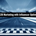 How to Accelerate 2021 B2B Marketing Success with Influencer Optimized Content