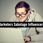 5 Ways B2B Marketers Sabotage Influencer Marketing Success