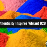 The Real Thing: 5 Ways Authenticity Inspires Vibrant B2B Marketing