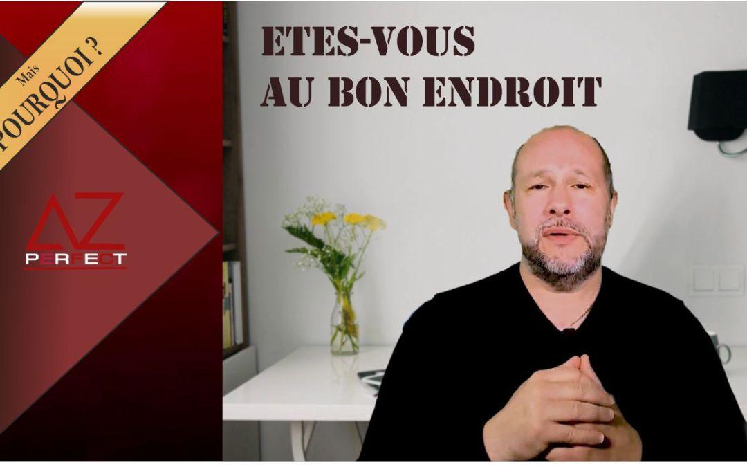 ETES-VOUS AU BON ENDROIT ?