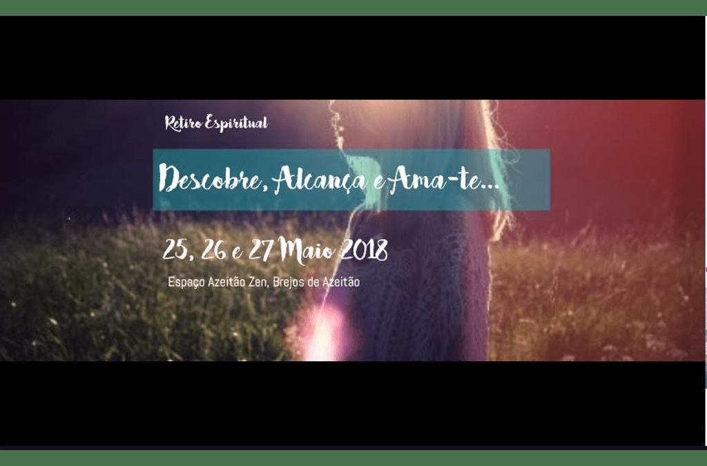 Retiro Espiritual – Descobre, Alcança e Ama-te – 25, 26 e 27 Maio 2018