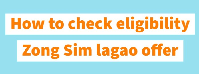 How to check eligibility Zong Sim lagao offer