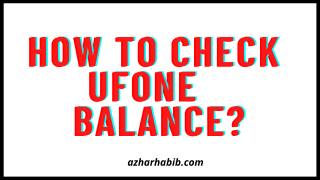 How to Check Ufone Balance?