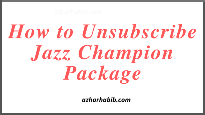How to Unsubscribe Jazz Champion Package
