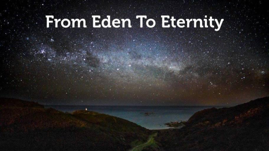 Eden to Eternity