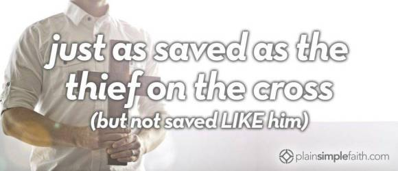 just as saved as the thief