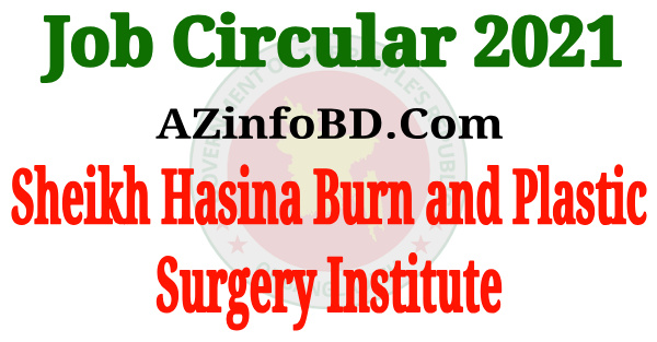Sheikh Hasina Burn and Plastic Surgery Institute Job circular 2021