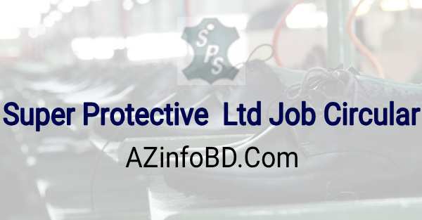 Super Protective Ltd Job Circular