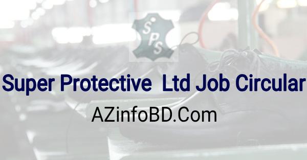 Super Protective Ltd Job Circular 2021
