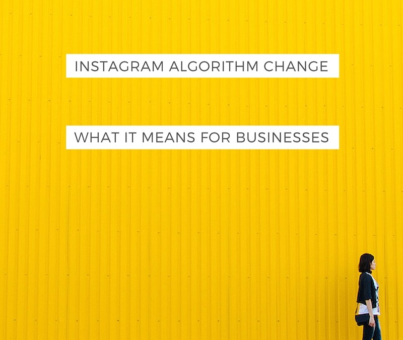 Instagram Algorithm Change And What It Means For Business