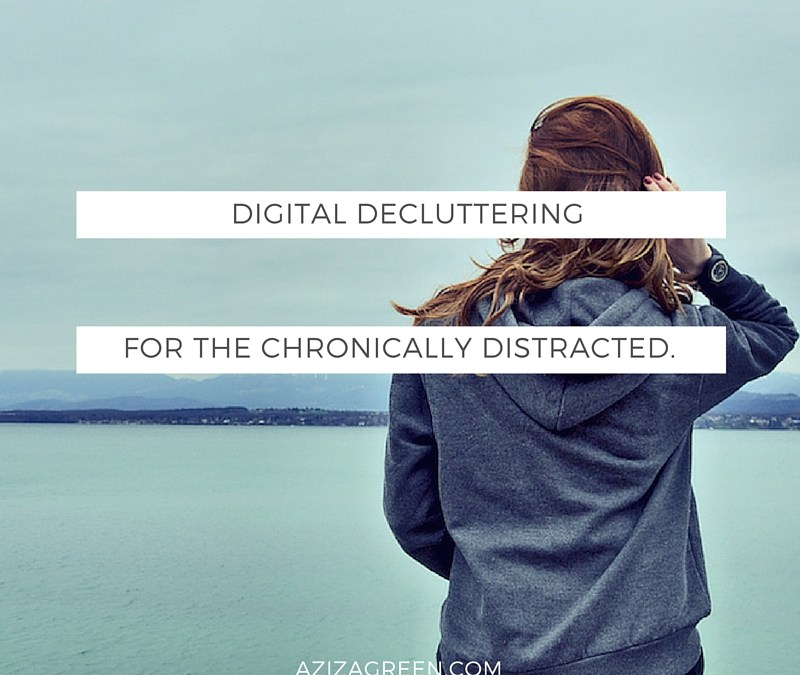 Digital Decluttering for the chronically distracted