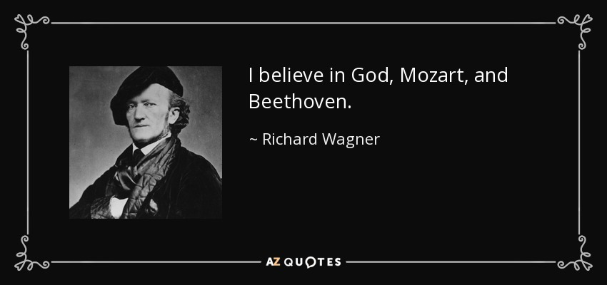 Richard Wagner Quote: I Believe In God, Mozart, And Beethoven
