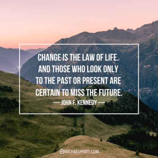 Change is the law of life... JFK motivational quote
