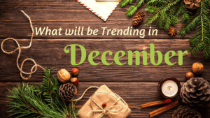 What's going to be trending in December