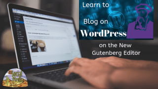 Learn how to blog on WordPress Gutenberg