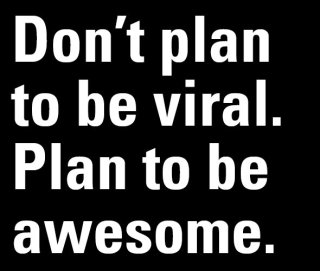 Don't plan to be viral