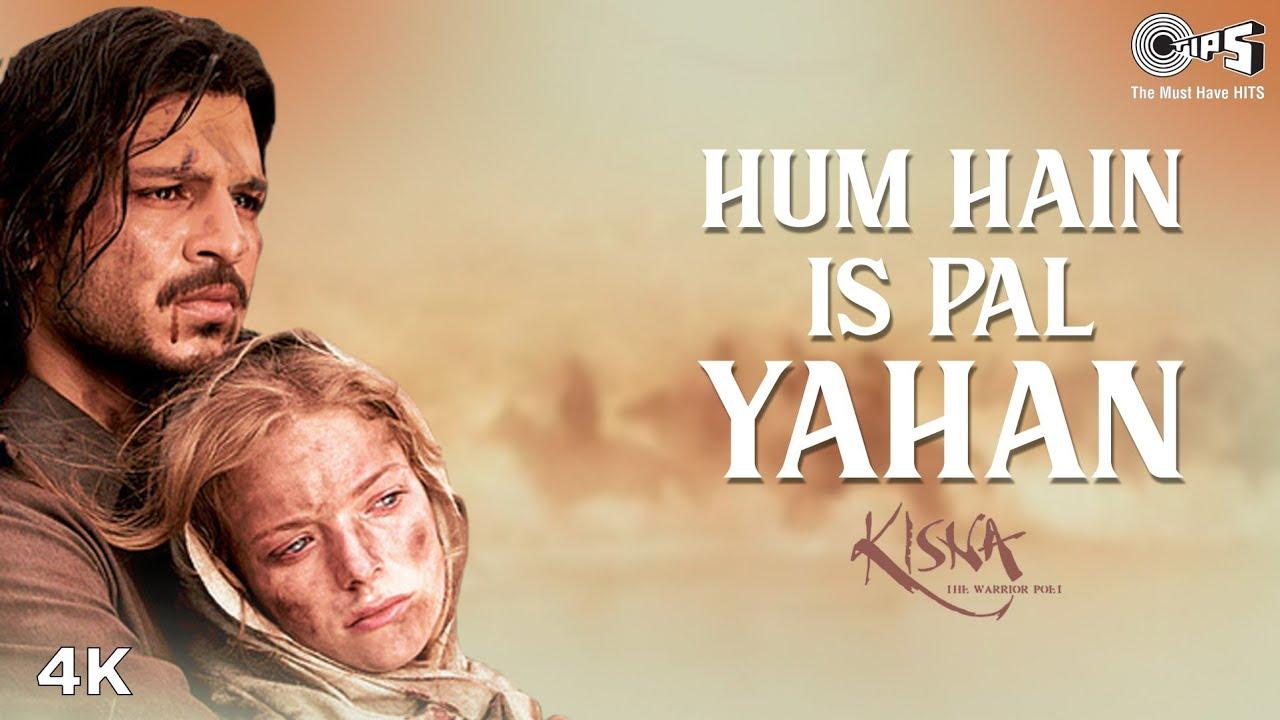 Hum Hain Is Pal Yahan Lyrics in Hindi and English - Udit Narayan, Madhushree, Kisna (2004)