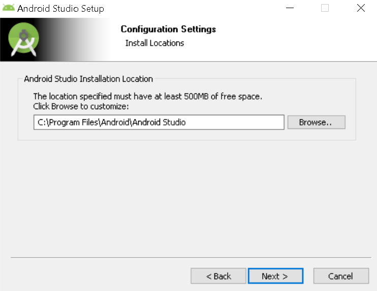 Machine generated alternative text: Android Studio Setup  x  Configuration Settings  Install Locations  Android Studio Installation Location  The location specified must have at least SOOMB of free space.  Click Browse to customize:  < Back  Next >  Cancel