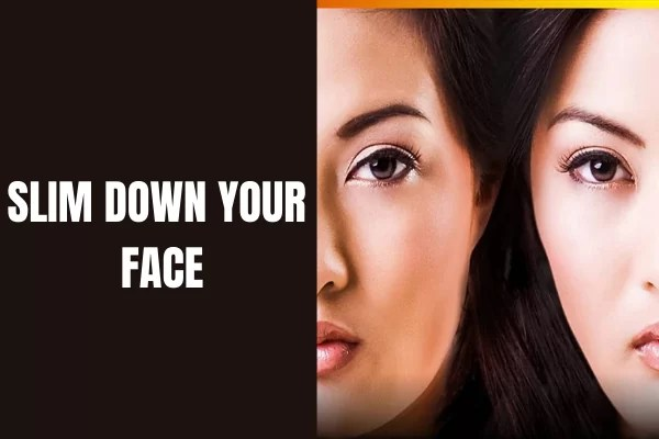 SLIM DOWN YOUR FACE