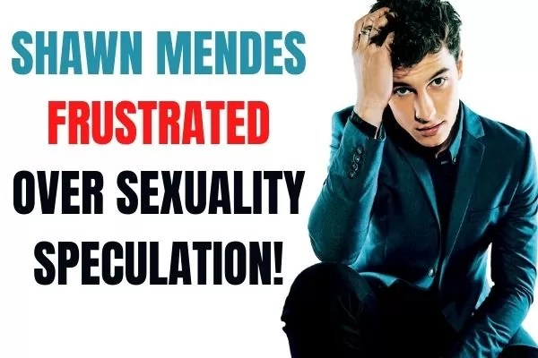 SHAWN MENDES IS FRUSTRATED OVER SEXUALITY SPECULATION!