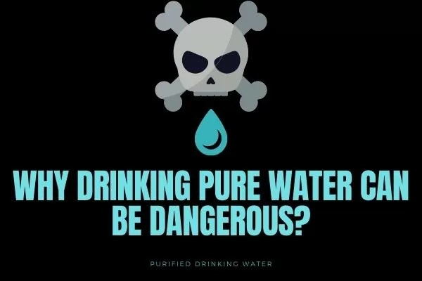 Why Drinking Pure Water can be Dangerous_