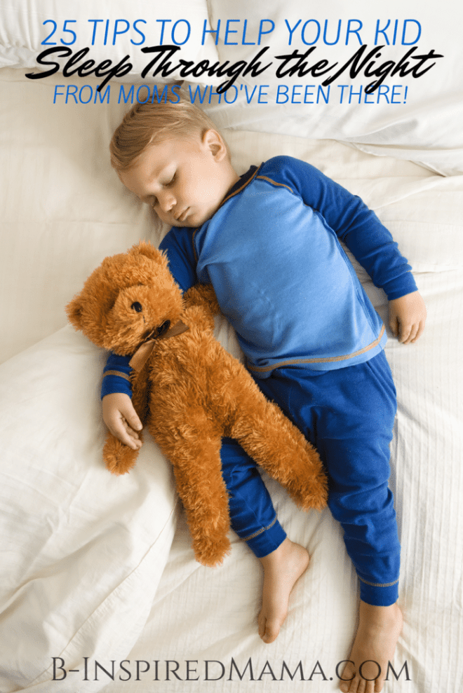 25 Tips to Help Your Kid Sleep Through the Night at B-Inspired Mama