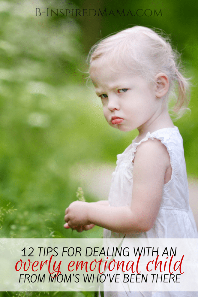 12 Tips for Dealing with an Overly Emotional Child - From Moms Who've Been There at B-Inspired Mama