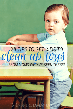 24 Tips to Get Kids to Clean Up Their Toys - From Moms Who've Been There at B-Inspired Mama