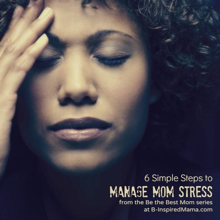 6 Steps to Manage Mom Stress at B-InspiredMama.com