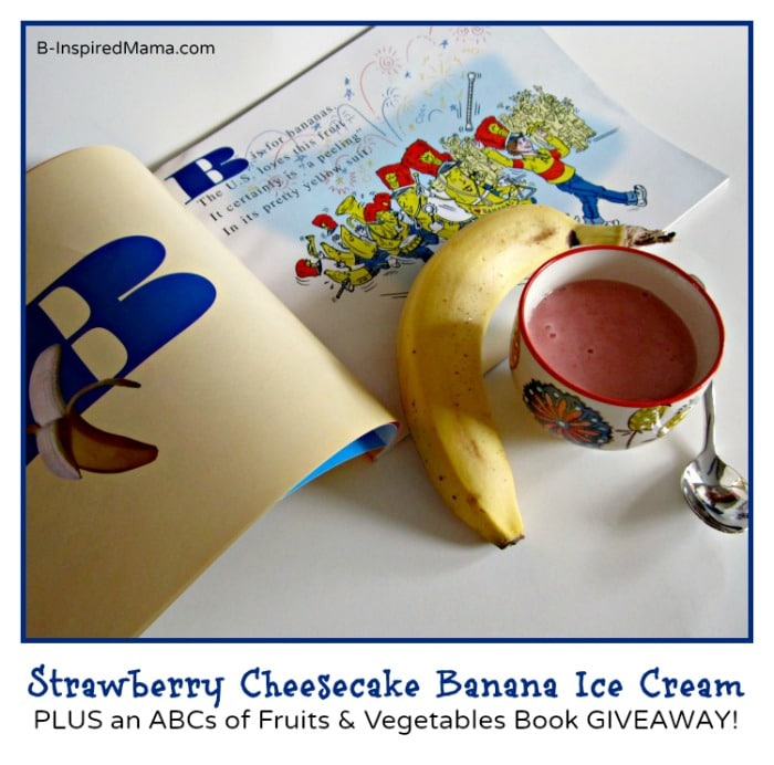 Strawberry Cheesecake Banana Ice Cream [+ ABCs of Fruits & Vegetables Book Giveaway]