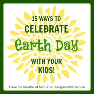 Earth Day for Kids [From the Mouths of Moms]