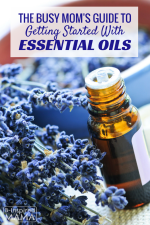 The Busy Mom's Guide to Getting Started with Essential Oils from B-Inspired Mama