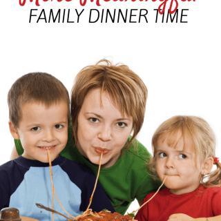 10 Ways to Make Family Dinner Time More Meaningful