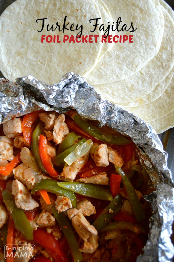 Super Simple Turkey Fajitas Foil Packet Recipe - Perfect for Summer Grilling and Camping - B-Inspired Mama