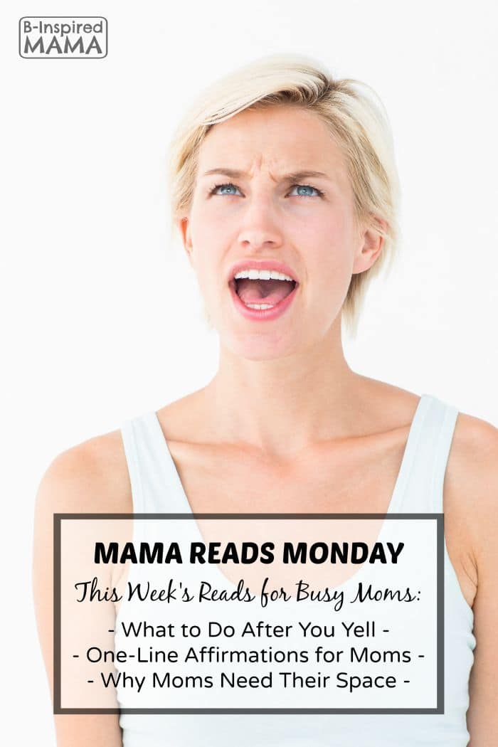 Mama Reads Monday - This Week's Reads for Busy Moms - On Yelling, Affirmations, and More