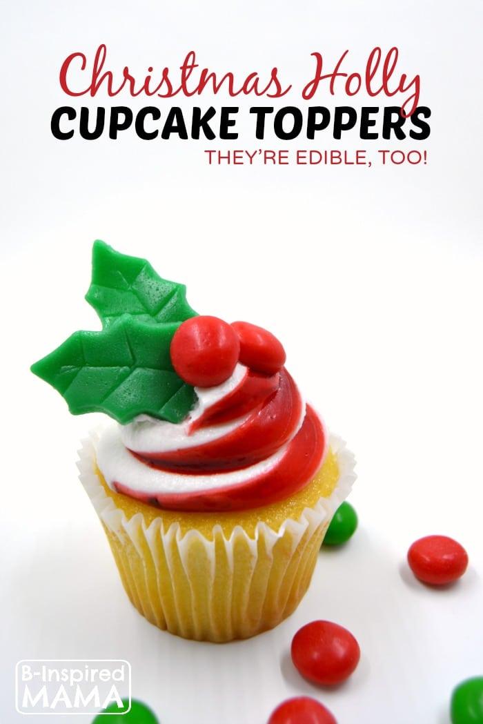 Make Holiday Holly Cupcake Toppers for Christmas Cupcakes - at B-Inspired Mama