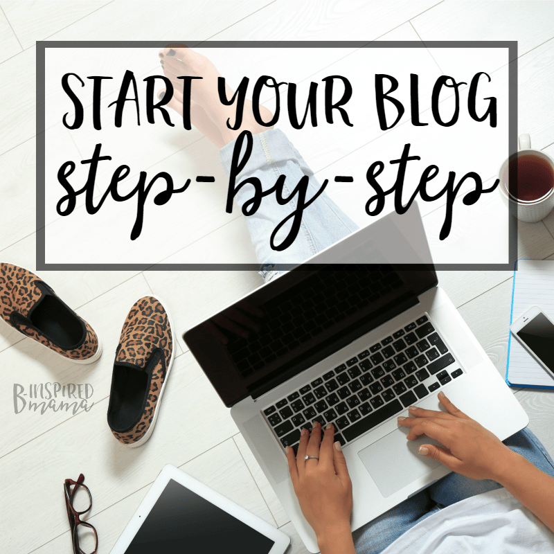 The easiest way to start a blog - step by step - with B-Inspired Mama