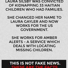 """Laura Silsby was convicted of kinapping 33 Haitian children, was saved by the Clintons, changed her name to Laura Gayler and now works for the U.S. Govt - She works for """"Amber Alerts"""", a service which deals with locating missing children - DRAIN THE SWAMP!!!"""
