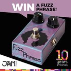 WIN a JAM pedals Fuzz Phrase! (6/30/17) {??}