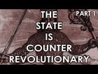 What is the State?   The State is Counter-Revolutionary (Part 1)